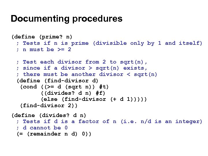 Documenting procedures (define (prime? n) ; Tests if n is prime (divisible only by