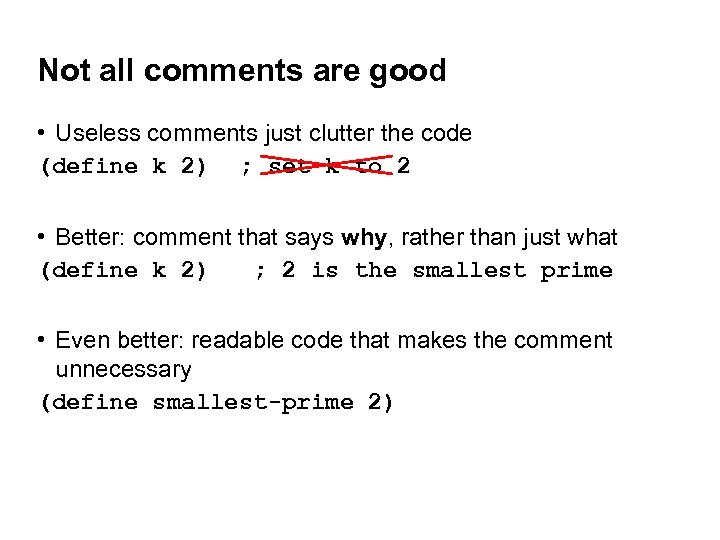 Not all comments are good • Useless comments just clutter the code (define k