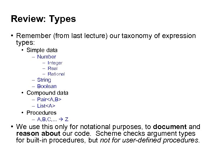 Review: Types • Remember (from last lecture) our taxonomy of expression types: • Simple