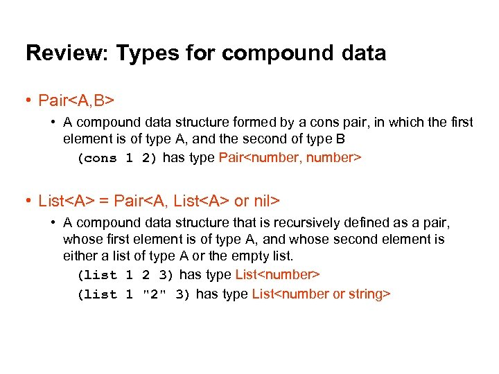Review: Types for compound data • Pair<A, B> • A compound data structure formed