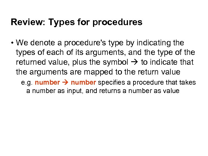 Review: Types for procedures • We denote a procedure's type by indicating the types