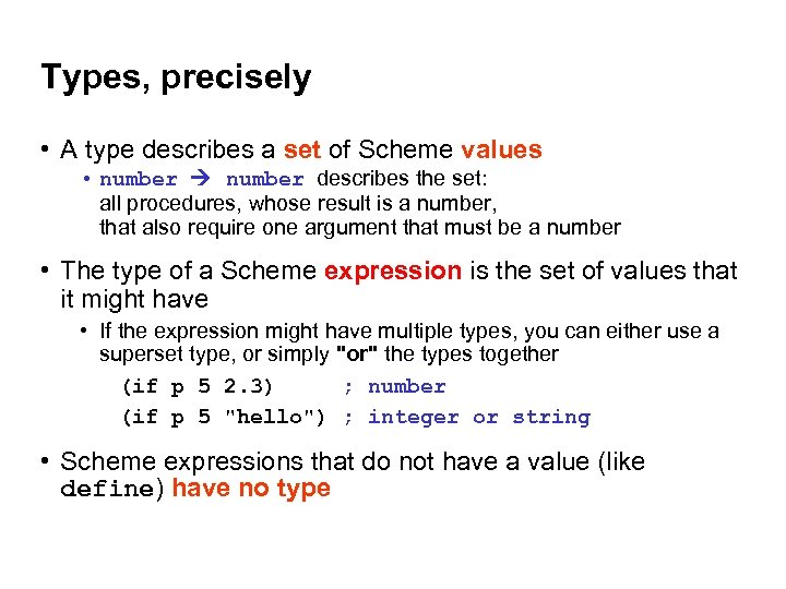 Types, precisely • A type describes a set of Scheme values • number describes