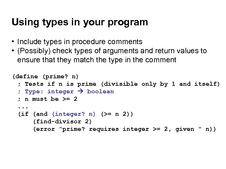 Using types in your program • Include types in procedure comments • (Possibly) check