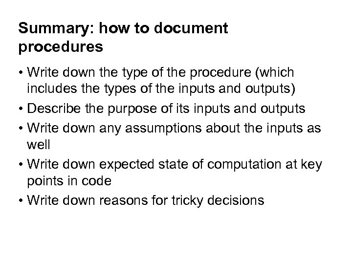 Summary: how to document procedures • Write down the type of the procedure (which