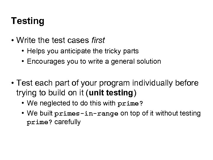 Testing • Write the test cases first • Helps you anticipate the tricky parts