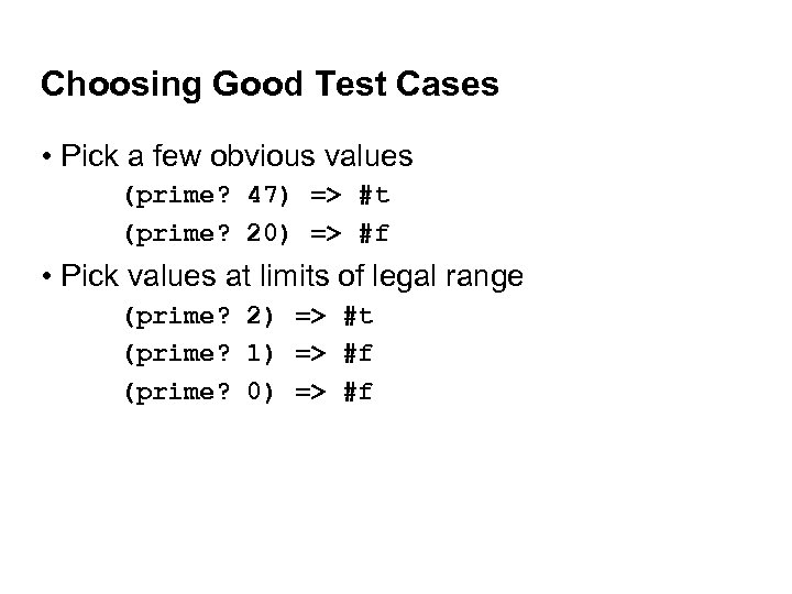 Choosing Good Test Cases • Pick a few obvious values (prime? 47) => #t