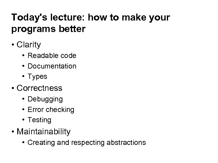 Today's lecture: how to make your programs better • Clarity • Readable code •