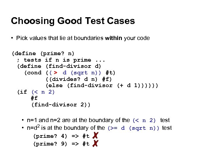 Choosing Good Test Cases • Pick values that lie at boundaries within your code