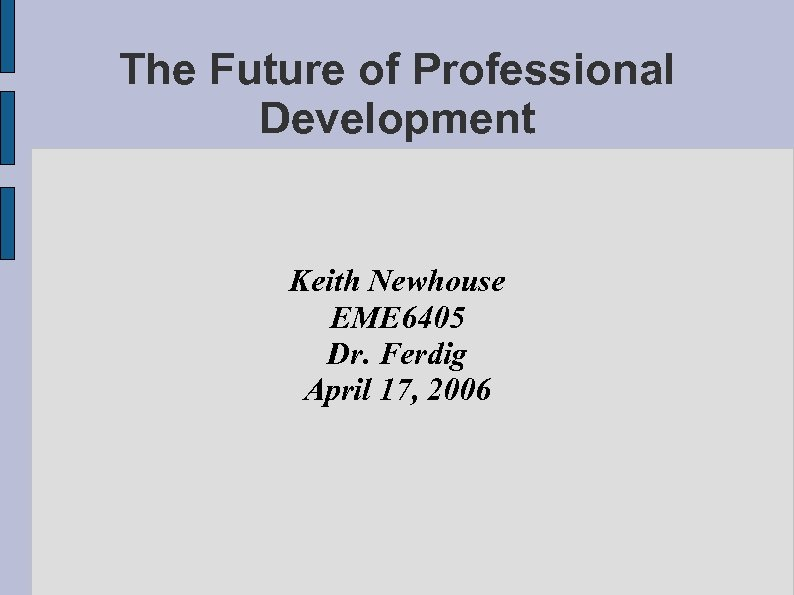 The Future of Professional Development Keith Newhouse EME 6405 Dr. Ferdig April 17, 2006