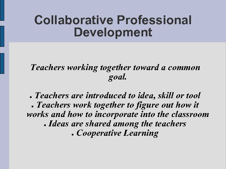 Collaborative Professional Development Teachers working together toward a common goal. Teachers are introduced to