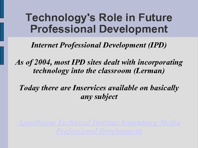Technology's Role in Future Professional Development Internet Professional Development (IPD) As of 2004, most