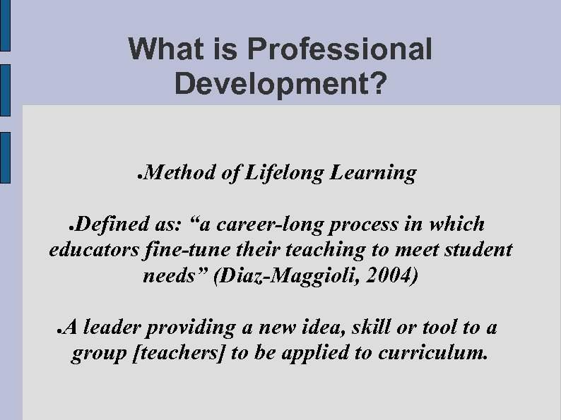 """What is Professional Development? ● Method of Lifelong Learning Defined as: """"a career-long process"""