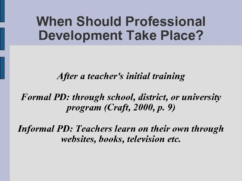 When Should Professional Development Take Place? After a teacher's initial training Formal PD: through