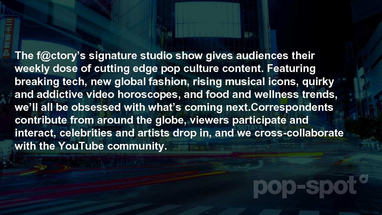 The f@ctory's signature studio show gives audiences their weekly dose of cutting edge pop