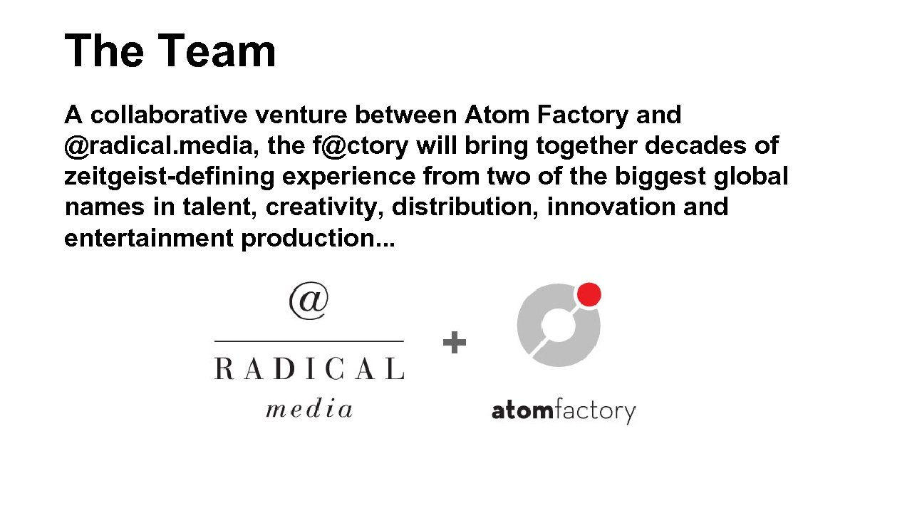 The Team A collaborative venture between Atom Factory and @radical. media, the f@ctory will