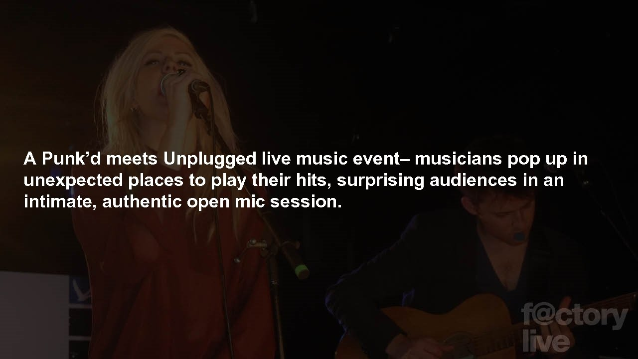 A Punk'd meets Unplugged live music event– musicians pop up in unexpected places to