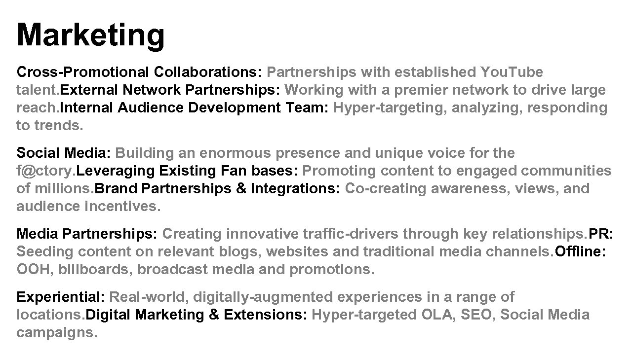 Marketing Cross-Promotional Collaborations: Partnerships with established You. Tube talent. External Network Partnerships: Working with