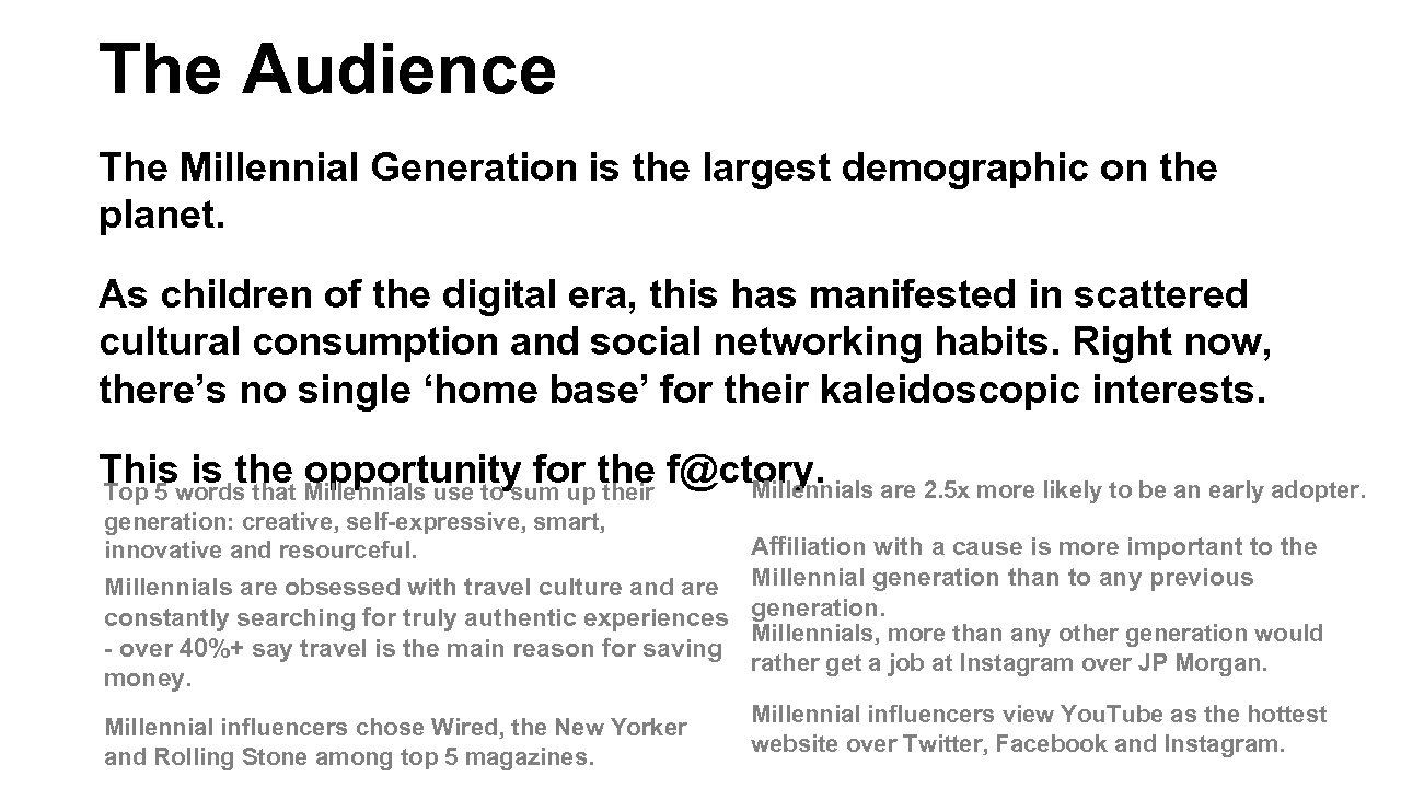 The Audience The Millennial Generation is the largest demographic on the planet. As children