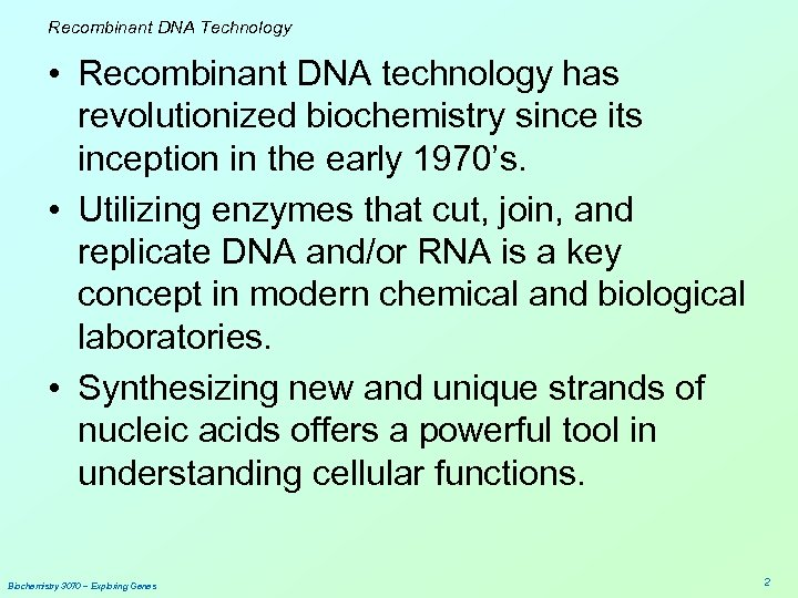 Recombinant DNA Technology • Recombinant DNA technology has revolutionized biochemistry since its inception in