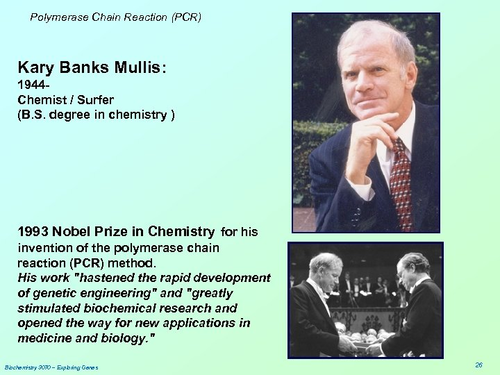 Polymerase Chain Reaction (PCR) Kary Banks Mullis: 1944 Chemist / Surfer (B. S. degree