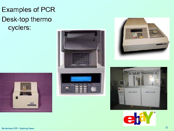 Examples of PCR Desk-top thermo cyclers: Biochemistry 3070 – Exploring Genes 32