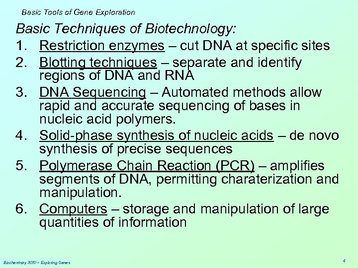 Basic Tools of Gene Exploration Basic Techniques of Biotechnology: 1. Restriction enzymes – cut