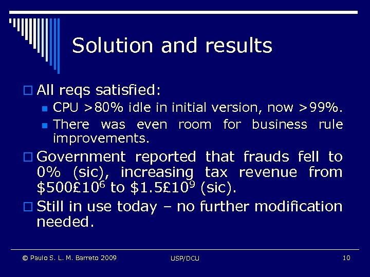 Solution and results o All reqs satisfied: n CPU >80% idle in initial version,