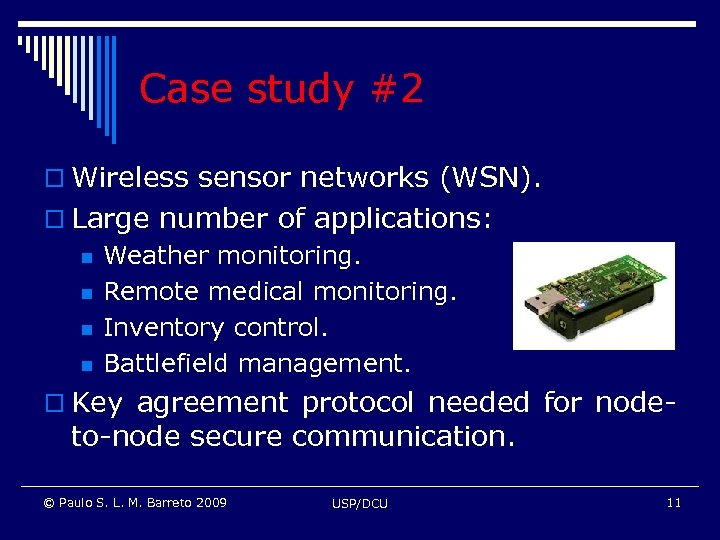 Case study #2 o Wireless sensor networks (WSN). o Large number of applications: n