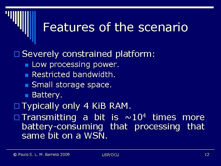 Features of the scenario o Severely constrained platform: n Low processing power. n Restricted