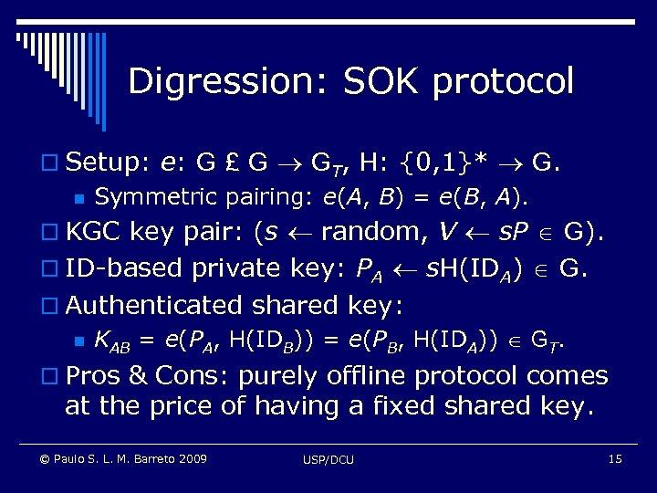 Digression: SOK protocol o Setup: e: G £ G GT, H: {0, 1}* G.