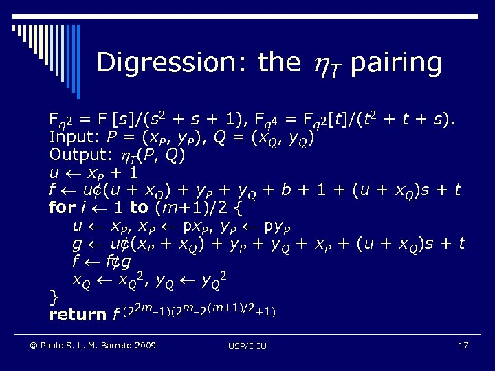 Digression: the T pairing Fq 2 = F [s]/(s 2 + s + 1),