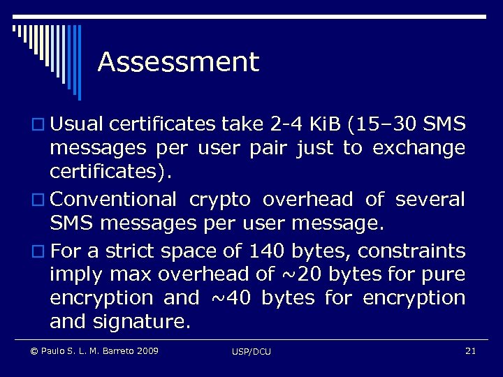 Assessment o Usual certificates take 2 -4 Ki. B (15– 30 SMS messages per