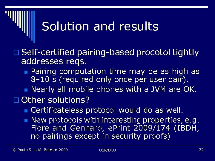 Solution and results o Self-certified pairing-based procotol tightly addresses reqs. n n Pairing computation