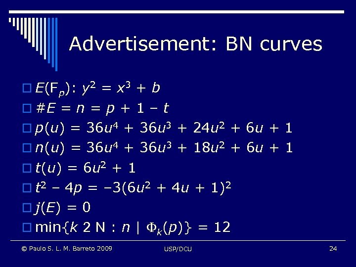 Advertisement: BN curves o E(Fp): y 2 = x 3 + b o #E