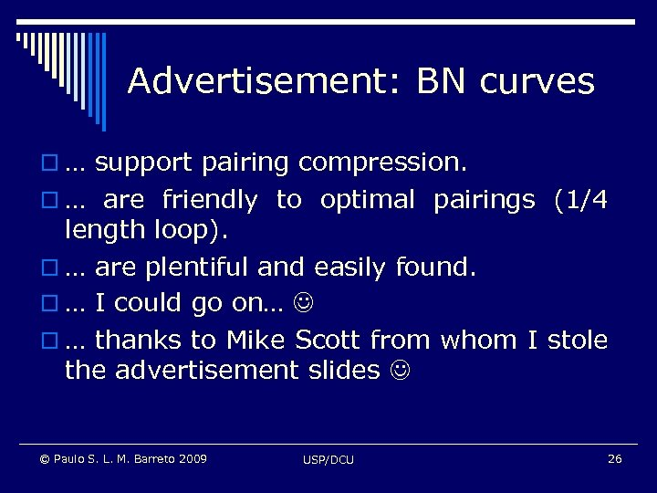 Advertisement: BN curves o … support pairing compression. o … are friendly to optimal