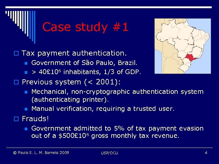 Case study #1 o Tax payment authentication. n Government of São Paulo, Brazil. n