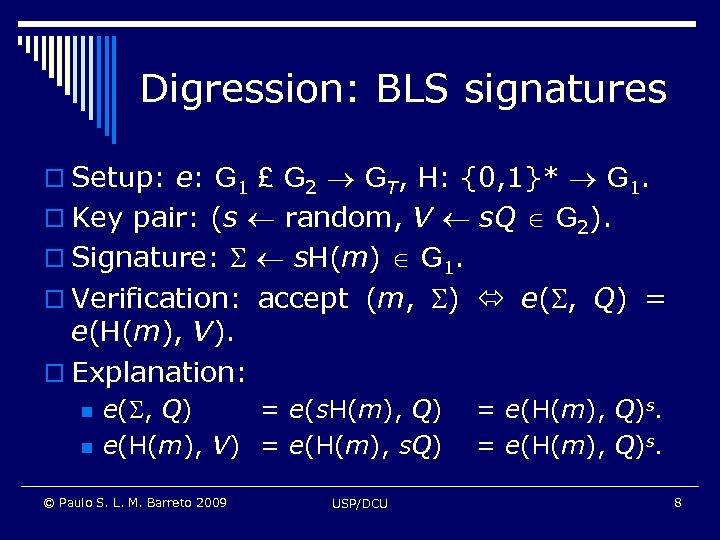 Digression: BLS signatures o Setup: e: G 1 £ G 2 GT, H: {0,