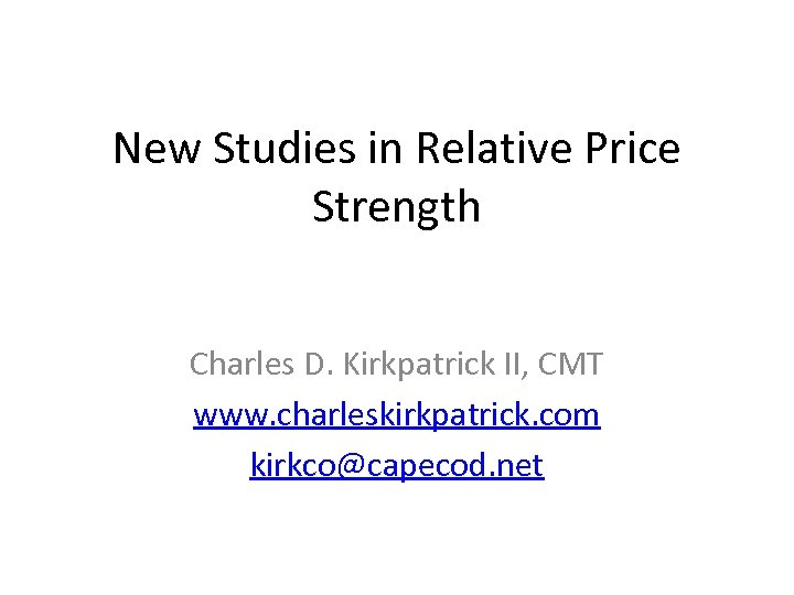 New Studies in Relative Price Strength Charles D. Kirkpatrick II, CMT www. charleskirkpatrick. com