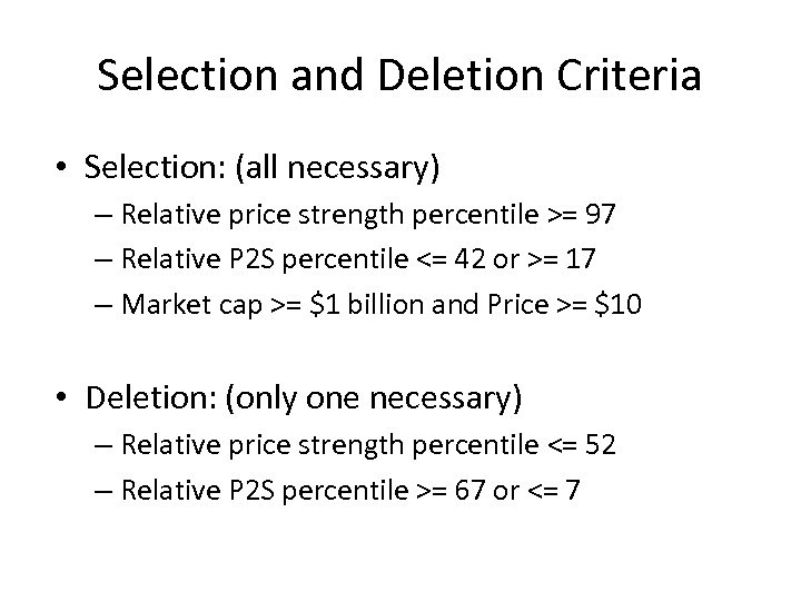 Selection and Deletion Criteria • Selection: (all necessary) – Relative price strength percentile >=