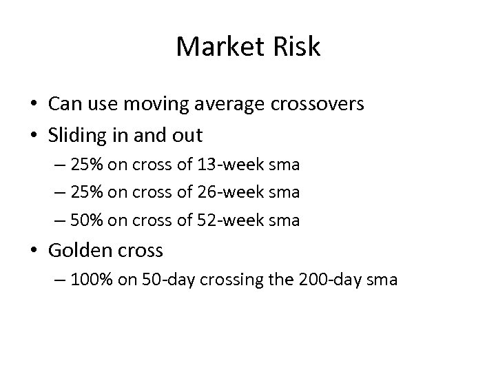 Market Risk • Can use moving average crossovers • Sliding in and out –
