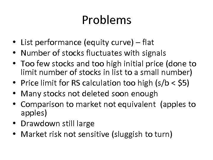 Problems • List performance (equity curve) – flat • Number of stocks fluctuates with