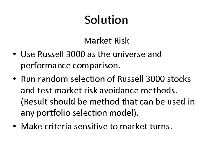 Solution Market Risk • Use Russell 3000 as the universe and performance comparison. •