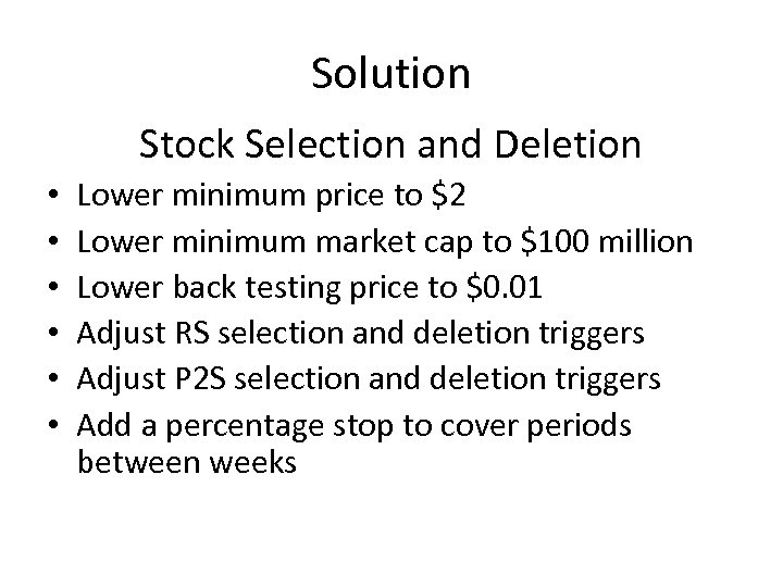 Solution Stock Selection and Deletion • • • Lower minimum price to $2 Lower