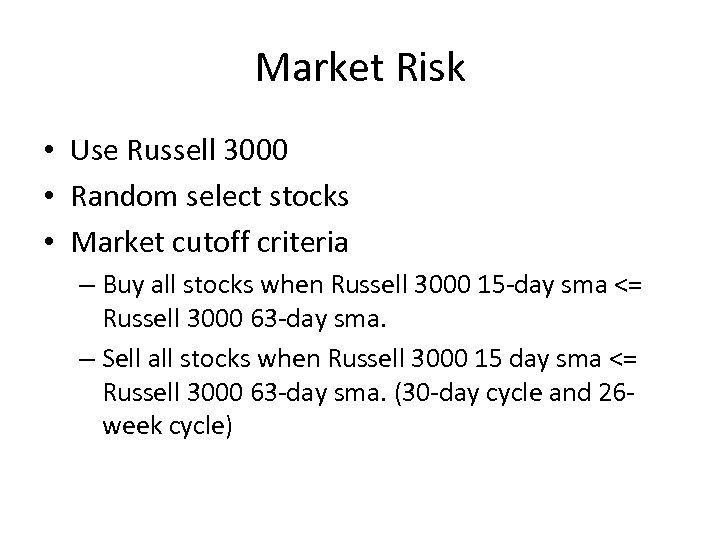 Market Risk • Use Russell 3000 • Random select stocks • Market cutoff criteria
