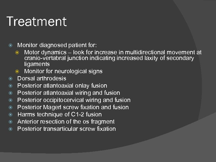 Treatment Monitor diagnosed patient for: Motor dynamics – look for increase in multidirectional movement