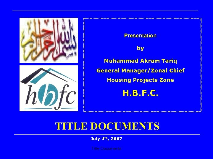 Presentation by Muhammad Akram Tariq General Manager/Zonal Chief Housing Projects Zone H. B. F.