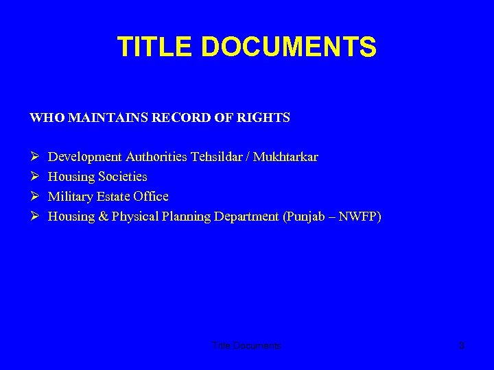 TITLE DOCUMENTS WHO MAINTAINS RECORD OF RIGHTS Development Authorities Tehsildar / Mukhtarkar Housing Societies