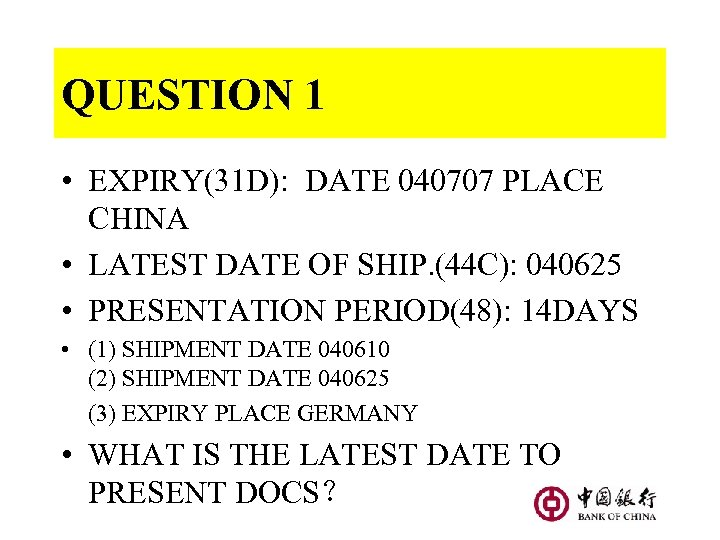 QUESTION 1 • EXPIRY(31 D): DATE 040707 PLACE CHINA • LATEST DATE OF SHIP.