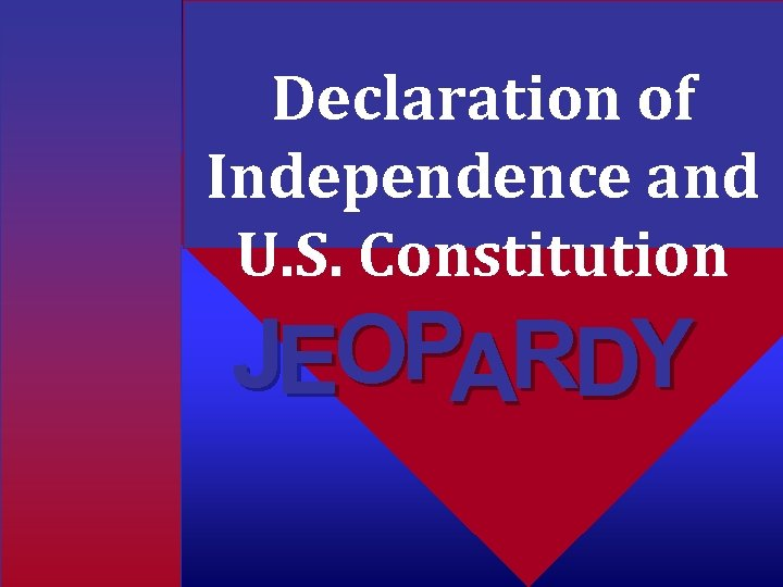 Declaration of Independence and U. S. Constitution JEOPARDY