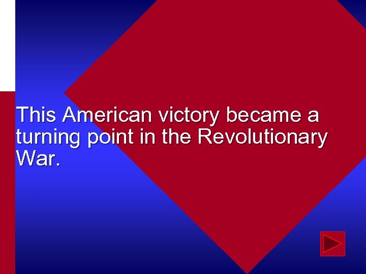 This American victory became a turning point in the Revolutionary War.